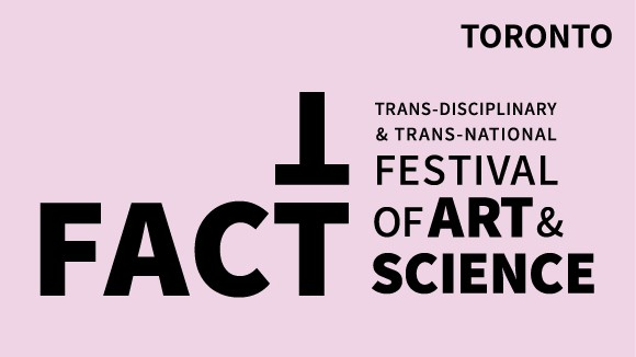 FACTT Toronto – Festival of Art & Science